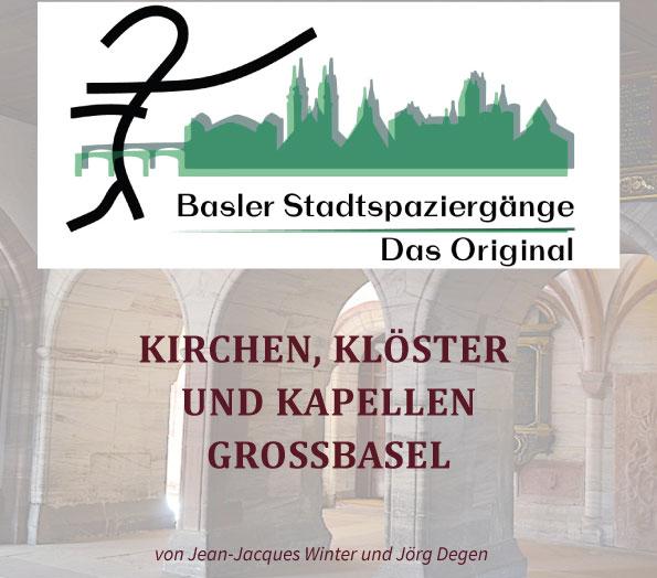 Basler Stadtspaziergänge – Das Original, Kirchen, Klöster und Kapellen – Grossbasel ¦ ©Jean-Jacques Winter, Jörg Degen